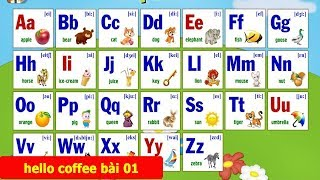 Bảng Chữ Cái Tiếng Anh [Đầy Đủ + Có Phiên Âm Tiếng Việt] - Hello Coffee Bài 01