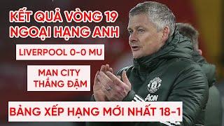 Kết quả Ngoại hạng Anh | MU hòa Liverpool, Man City thắng đậm | Bảng xếp hạng Premier League vòng 19