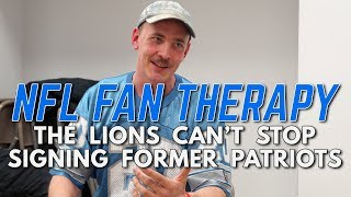 NFL FAN THERAPY: The Lions Can't Stop Signing Former Patriots