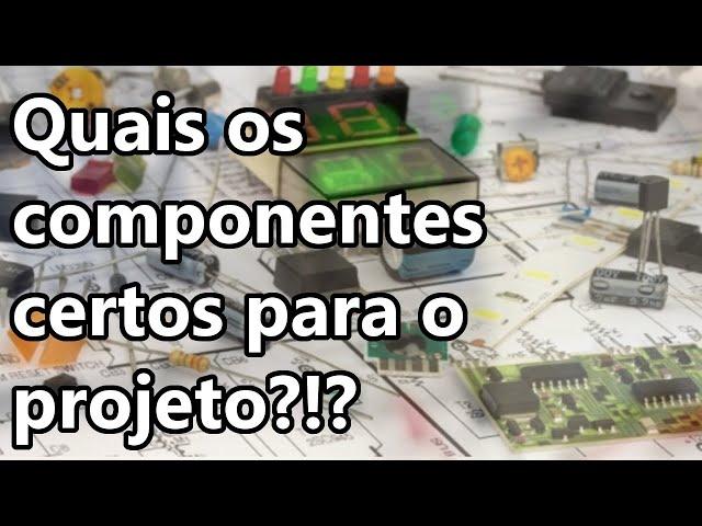 DICAS EXCELENTES PARA SELECIONAR OS COMPONENTES PRO SEU PROJETO!