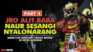 Jro Alit Baba Naur Sesangi Nyalonarang Part 4