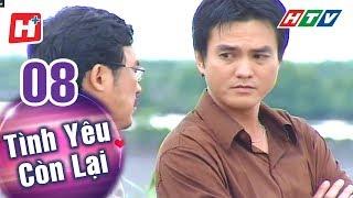 Tình Yêu Còn Lại - Tập 08 | HTV Phim Tình Cảm Việt Nam Hay Nhất 2018