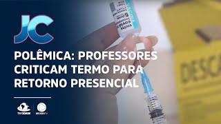 Polêmica: Professores criticam termo para retorno presencial como requisito da vacinação