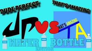 That's Amazing VS Dude Perfect(Bottle Flip Edition)