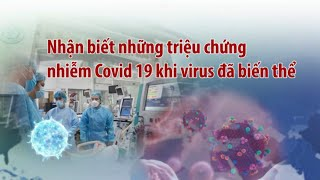 Nhận biết những triệu chứng nhiễm Covid-19 khi virus đã biến thể   VTC14