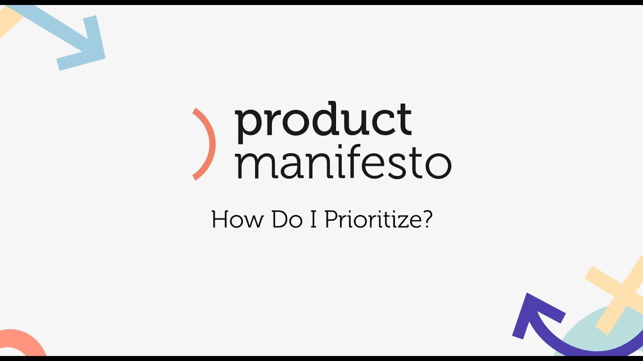 The Product Manifesto: How Do I Prioritize?