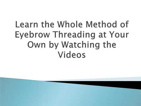 Learn the Whole Method of Eyebrow Threading at Your Own by Watching the Videos