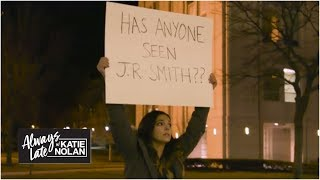 Searching for JR Smith   Always Late with Katie Nolan