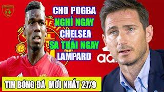 Tin bóng đá mới nhất, Hãy loại ngay Pogba, CÐV đòi sa thải Lampard, Đội hình Liverpool đấu Arsenal