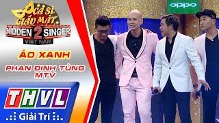 THVL | Ca sĩ giấu mặt 2016 - Tập 2: Phan Đinh Tùng | Áo xanh - Phan Đinh Tùng, MTV