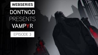 Vampyr - DONTNOD Presents Vampyr 3. Epizód: Human After All
