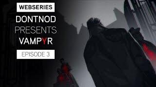 Vampyr - DONTNOD Presents Vampyr Episode 3: Human After All