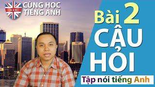 [Tập nói tiếng Anh] Bài 2 - Những câu hỏi giao tiếp đơn giản hằng ngày -Cho người Việt ở Hải ngoại