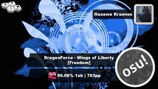 osu! | Hasawa Kraenes | DragonForce - Wings of Liberty [Freedom] + HR 99.08% 2485/2743x 1SB  703pp