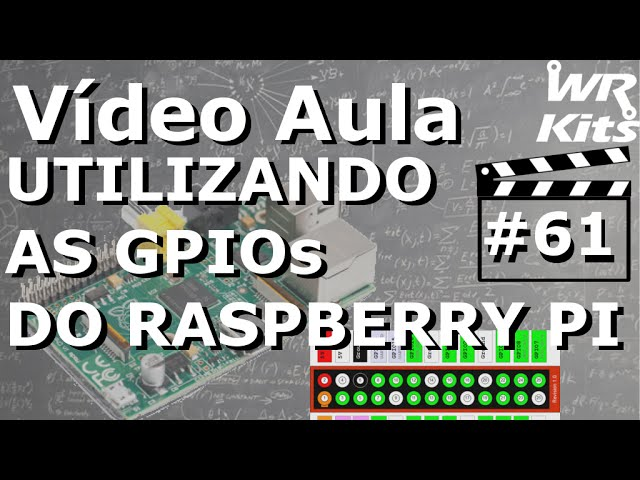 RASPBERRY PI - USANDO AS GPIOs | Vídeo Aula #61