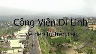 Flycam: Công Viên Di Linh - Một cái nhìn khác (Việt Nam Ơi)