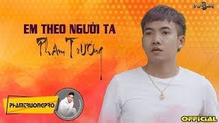 EM THEO NGƯỜI TA- PHẠM TRƯỞNG (Lyric Video)
