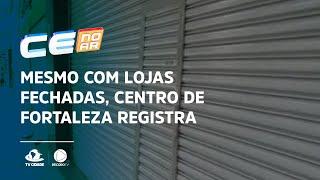Mesmo com lojas fechadas, Centro de Fortaleza registra movimentação