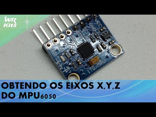 OBTENDO OS EIXOS X, Y, Z DO MPU6050
