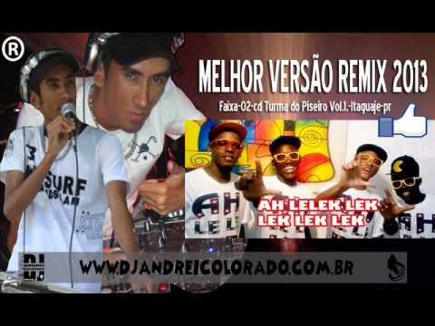 Baixar AH LELEK LEK LEK MELHOR VERSÃO REMIX 2013 CD TURMA DO PISEIRO VOL 1 ITAGUAJÉ PR