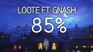 Loote - 85% ft. gnash (Lyrics)