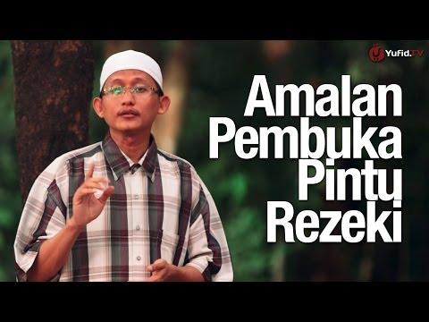 Ceramah Pendek: Amalan Pembuka Pintu Rezeki - Ustadz Badrusalam, Lc.