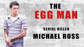 Serial Killer: Michael Ross (The Egg Man) - Full Documentary