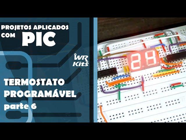 TERMOSTATO PROGRAMÁVEL (parte 6) | Projetos Aplicados com PIC #06