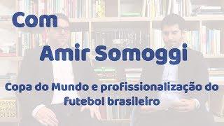 Copa do Mundo e profissionalização do futebol brasileiro, com Amir Somoggi