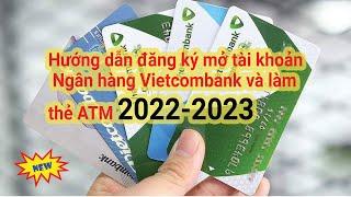 Hướng dẫn mở tài khoản và làm thẻ ATM Ngân Hàng VIETCOMBANK mới nhất 2020 - 2021| KTTM |
