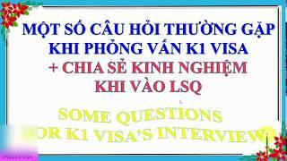 Những Câu Hỏi Thường Gặp Khi Phỏng Vấn K1 Visa Bạn Cần Tham Khảo # K1 9