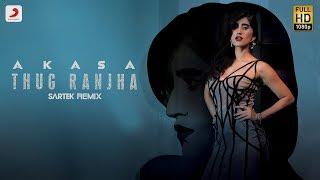 Thug Ranjha – Remix – Akasa Singh