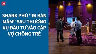 Shark Tank VN tập 3: Shark Phú thành người bán mắm sau khi đầu tư cho đôi vợ chồng trẻ - Tin VTV24