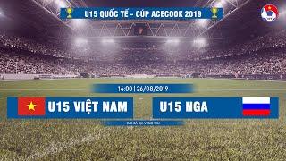 [BẢN ĐẸP 1080] | U15 Việt Nam - U15 Nga | U15 Quốc tế - Cúp Acecook 2019 | Next Sports
