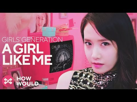 HOW WOULD SNSD SING A GIRL LIKE ME