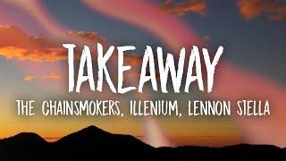 The Chainsmokers, Illenium - Takeaway (Lyrics) ft. Lennon Stella