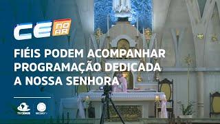 Fiéis podem acompanhar programação dedicada a Nossa Senhora de Fátima
