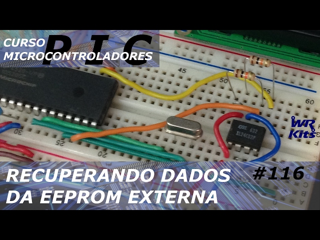 RECUPERANDO DADOS DA EEPROM EXTERNA | Curso de PIC #116