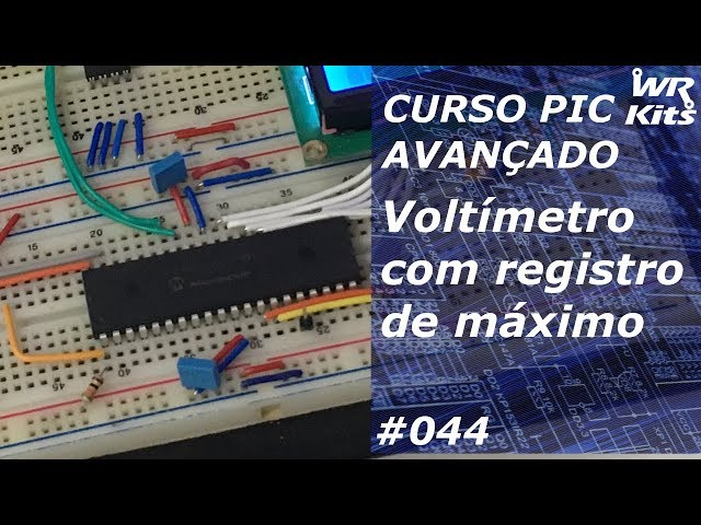 VOLTÍMETRO COM REGISTRO DE TENSÃO MÁXIMA | Curso de PIC Avançado #044