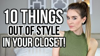 10 THINGS OUT OF STYLE IN YOUR CLOSET! |  Shea Whitney