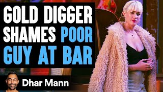 Gold Digger Shames Poor Guy At Bar, Lives To Regret It | Dhar Mann