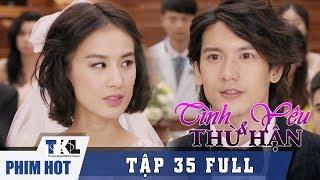 TÌNH YÊU VÀ THÙ HẬN - Tập 35 (Tập cuối) | Phim Trung Quốc Thái Lan Lồng Tiếng