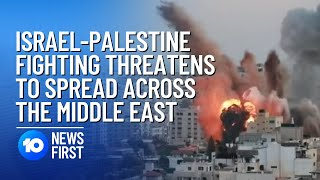 Israel-Palestine Fighting Threatens To Spread Across Middle East   10 News First