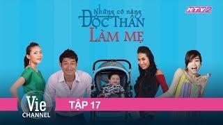 NHỮNG CÔ NÀNG ĐỘC THÂN - FULL TẬP 17 | Phim Tình Cảm Việt Nam