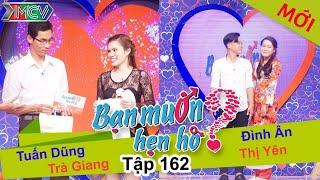 BẠN MUỐN HẸN HÒ | Tập 162 UNCUT | Tuấn Dũng - Trà Giang | Đình Ân - Thị Yên | 250416 💖
