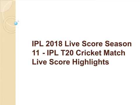 IPL 2018 Live Score Season 11 - IPL T20 Cricket Match Live Score Highlights