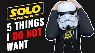 5 things I DO NOT want in Solo: A Star Wars Story