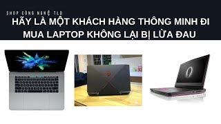Hãy Là Một Khách Hàng Thông Minh Khi Mua Laptop