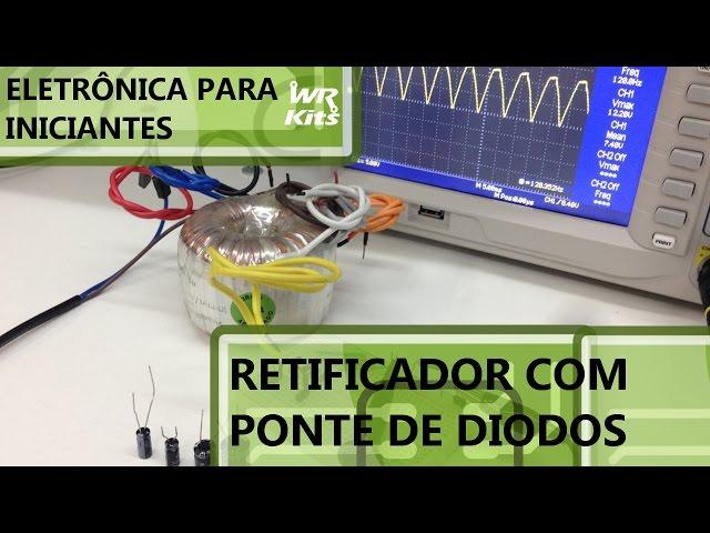 COMO FUNCIONA UM RETIFICADOR EM PONTE DE DIODOS | Eletrônica para Iniciantes #054