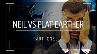 Neil Tyson VS Flat Earther PT1